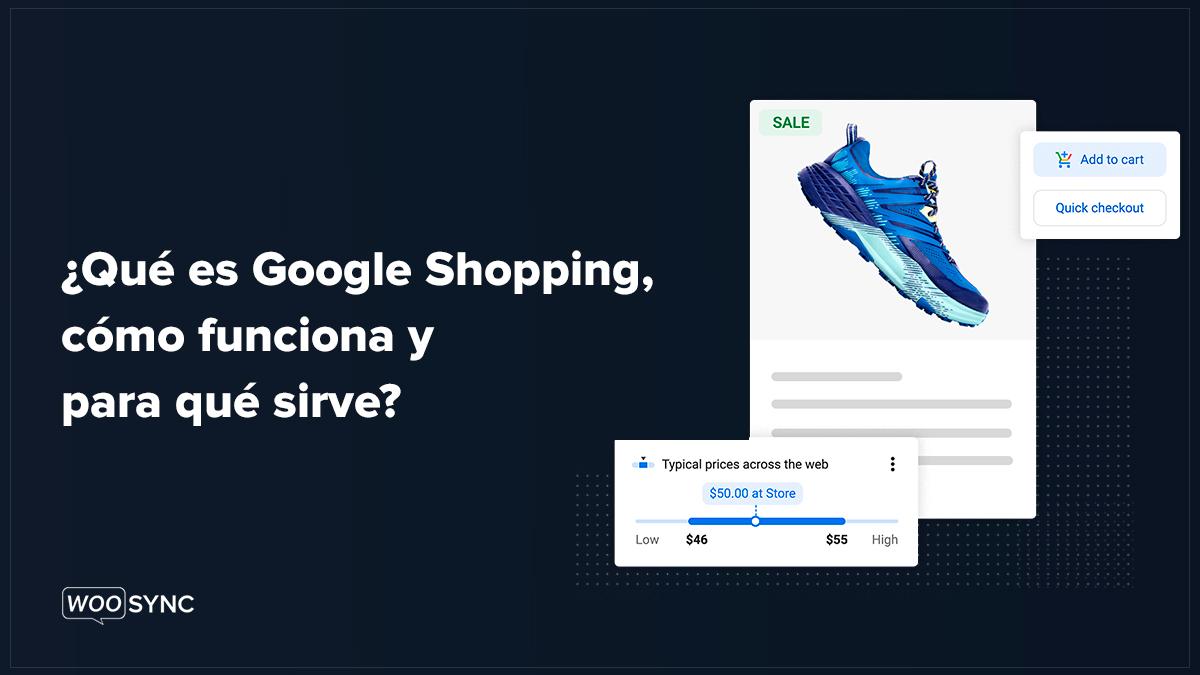 Qué Es Google Shopping, Cómo Funciona Y Para Qué Sirve Woosync